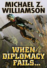 When Diplomacy Fails by Michael Z. Williamson (Book, 2013)