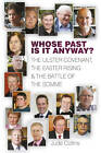 Whose Past is it Anyway?: The Ulster Covenant, the Easter Rising and the Battle of the Somme by Jude Collins (Paperback, 2012)