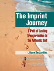 The Imprint Journey: A Path of Lasting Transformation Into Your Authentic Self by Liliane Desjardins (Paperback, 2011)