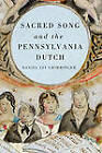 Sacred Song and the Pennsylvania Dutch by Daniel Jay Grimminger (Hardback, 2012)
