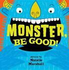 Monster be Good! by Natalie Marshall (Hardback, 2013)