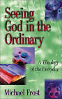 Seeing God in the Ordinary: A Theology of the Everyday by Michael Frost (Paperback / softback, 2000)