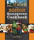 The Boston Homegrown Cookbook: Local Food, Local Restaurants, Local Recipes by Leigh Belanger (Hardback, 2012)