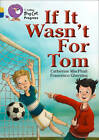 If it Wasn't for Tom: Band 09 Gold/Band 16 Sapphire by Cathy MacPhail (Paperback, 2013)