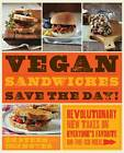Vegan Sandwiches Save the Day: Revolutionary New Takes on Everyone's Favorite On-the-go Meal by Tamasin Noyes, Celine Steen (Paperback, 2012)