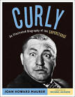 Curly: An Illustrated Biography of the Superstooge by Joan Howard Maurer (Paperback, 2013)