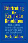 Fabricating the Keynesian Revolution: Studies of the Inter-war Literature on Money, the Cycle, and Unemployment by David Laidler (Hardback, 1999)