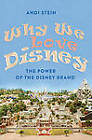 Why We Love Disney: The Power of the Disney Brand by Andi Stein (Paperback, 2011)