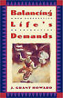 Balancing Life's Demands: A New Perspective on Priorities by J. Grant Howard (Paperback, 1986)