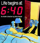 Life Begins at 6:40: An Adam Collection by Brian Basset (Paperback)