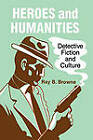 Heroes and Humanities : Detective Fiction and Crime by Ray B. Browne (Microfilm, 1987)