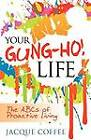Your Gung-Ho! Life: The ABCs of Proactive Living by Jacque Coffee (Paperback / softback, 2011)