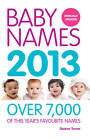 Baby Names 2013: Over 7,000 of this year's favourite names by Ella Joynes (Paperback, 2012)