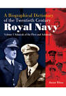 A Biographical Dictionary of the Twentieth-Century Royal Navy: Volume 1 - Admirals of the Fleet and Admirals by Alastair Wilson (Mixed media product, 2013)