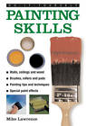 Do-it-yourself Painting Skills: A Practical Hands-on Guide to Painting Any Area in the Home, with Over 200 Step-by-step Pictures by Mike Lawrence (Hardback, 2013)