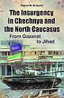 The Insurgency in Chechnya and the North Caucasus: From Gazavat to Jihad by Robert W. Schaefer (Hardback, 2010)