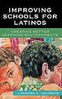 Improving Schools for Latinos: Creating Better Learning Enviornments by Leonard A. Valverde (Hardback, 2006)