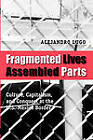 Fragmented Lives, Assembled Parts: Culture, Capitalism, and Conquest at the U.S.-Mexico Border by Alejandro Lugo (Paperback, 2008)
