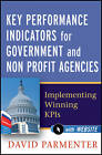 Key Performance Indicators for Government and Non Profit Agencies: Implementing Winning KPIs by David Parmenter (Hardback, 2012)