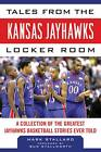 Tales from the Kansas Jayhawks Locker Room: A Collection of the Greatest Jayhawks Basketball Stories Ever Told by Mark Stallard (Hardback, 2012)