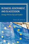 Business, Government, and EU Accession: Strategic Partnership and Conflict by Elena A. Iankova (Hardback, 2009)