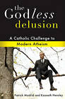 The Godless Delusion: A Catholic Challenge to Modern Atheism by Kenneth Hensley, Patrick Madrid (Paperback, 2010)