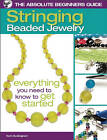 The Absolute Beginners Guide: Stringing Beaded Jewelry by Karin Buckingham (Paperback, 2010)