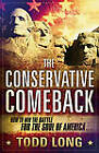 The Conservative Comeback: How to Win the Battle for the Soul of America by Todd Long (Paperback, 2010)