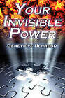 Your Invisible Power: Genevieve Behrend's Classic Law of Attraction Guide to Financial and Personal Success, New Thought Movement by Genevieve Behrend (Paperback / softback, 2010)