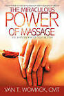 The Miraculous Power of Massage by Van T. Womack (Paperback, 2011)