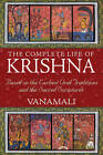 Complete Life of Krishna: Based on the Earliest Oral Traditions and the Sacred Scriptures by Vanamali (Paperback, 2012)