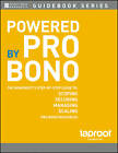 Powered by Pro Bono: The Nonprofit's Step-by-Step Guide to Scoping, Securing, Managing, and Scaling Pro Bono Resources by Taproot Foundation (Paperback, 2012)