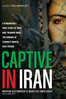 Captive in Iran: A Remarkable True Story of Hope and Triumph Amid the Horror of Tehran's Brutal Evin Prison by Marziyeh Amirizadeh, Maryam Rostampour (Hardback, 2013)