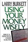 Using Your Money Wisely: Biblical Principles Under Scrutiny by Larry Burkett (Paperback, 1995)