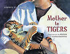 Mother to Tigers by George Ella Lyon (Other book format, 2003)