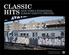 Classic Hits: New York's Pioneering Subway Graffiti Writers by Alan Fleisher, Paul Iovino (Paperback, 2012)