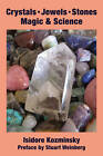 Crystals, Jewels, Stones: Magic & Science by Isidore Kozminsky (Paperback, 2012)