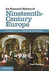 An Economic History of Nineteenth-Century Europe: Diversity and Industrialization by Ivan T. Berend (Hardback, 2012)