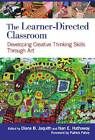 The Learner-Directed Classroom: Developing Creative Thinking Skills Through Art by Teachers' College Press (Paperback, 2012)