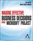 Making Effective Business Decisions Using Microsoft Project by Tim Runcie, Doc Dochtermann, Advisicon (Paperback, 2013)