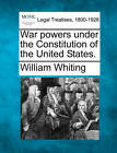 War Powers Under the Constitution of the United States. by Dr. William Whiting (Paperback / softback, 2010)