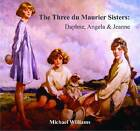 The Three Du Maurier Sisters: Daphne, Angela & Jeanne by Michael Williams (Paperback, 2012)