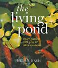 The Living Pond: Water Gardens with Fish and Other Creatures by Helen Nash (Paperback, 2003)