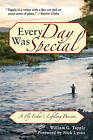 Every Day Was Special: A Fly Fisher's Lifelong Passion by William G Tapply (Hardback, 2010)