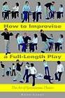 How to Improvise a Full-length Play: The Art of Spontaneous Theatre by Kenn Adams (Paperback, 2008)