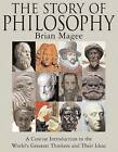 Story of Philosophy: A Concise Introduction to the World's Greatest Thinkers and Their Ideas by Magee Brian, Bryan Magee (Paperback, 2005)