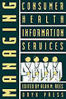 Managing Consumer Health Information Services by Alan M. Rees (Hardback, 1991)