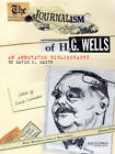 The Journalism of H. G. Wells: An Annotated Bibliography by David C. Smith (Hardback, 2012)