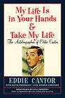 My Life Is in Your Hands & Take My Life - The Autobiographies of Eddie Cantor by Eddie Cantor (Paperback / softback, 2011)