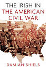 The Irish in the American Civil War by Damian Shiels (Paperback, 2013)